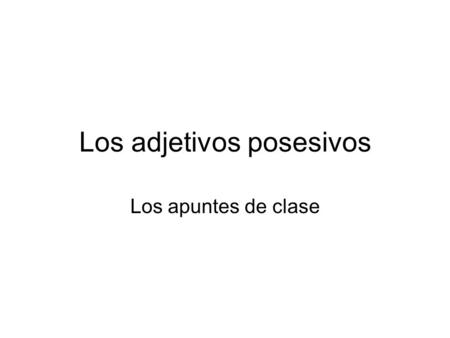 Los adjetivos posesivos Los apuntes de clase. In Spanish, there are singular and plural possessive adjectives. Possessive adjectives are placed directly.