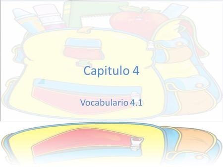 Capitulo 4 Vocabulario 4.1. #21. Los útiles escolares (school supplies) Tengo una lista de útiles escolares para el colegio. I have a list of school supplies.