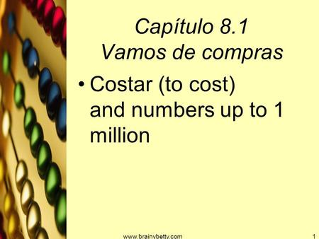 Capítulo 8.1 Vamos de compras Costar (to cost) and numbers up to 1 million www.brainybetty.com1.