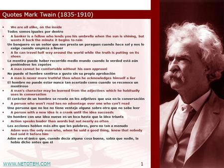 WWW.NETOTEM.COM Quotes Mark Twain (1835-1910) 1 We are all alike, on the inside Todos somos iguales por dentro A banker is a fellow who lends you his umbrella.
