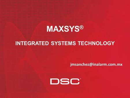 | MAXSYS ® INTEGRATED SYSTEMS TECHNOLOGY