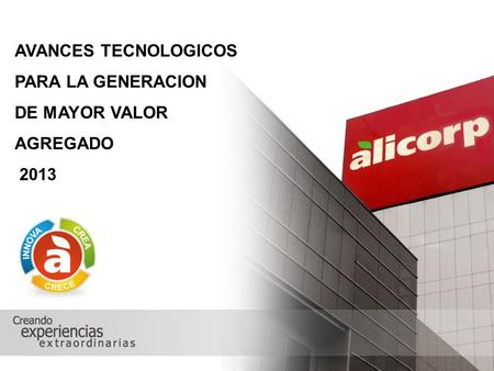 AVANCES TECNOLOGICOS PARA LA GENERACION DE MAYOR VALOR AGREGADO 2013.