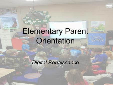 Elementary Parent Orientation Digital Renaissance.
