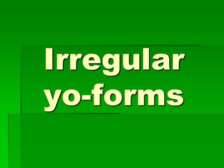 Irregular yo-forms.