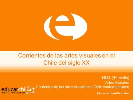 Corrientes de las artes visuales en el Chile del siglo XX NM4 (4 º medio) Artes Visuales Corrientes de las artes visuales en Chile contemporáneo.