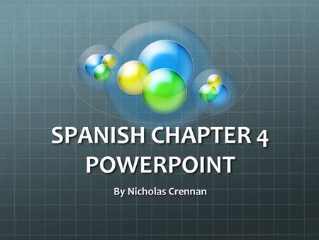 SPANISH CHAPTER 4 POWERPOINT By Nicholas Crennan.