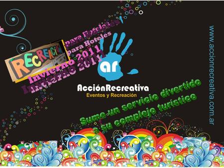 Acción recreativa es una organización dedicada a la Recreación Educativa, Turística, Eventos corporativos y producciones artísticas, integrada por.