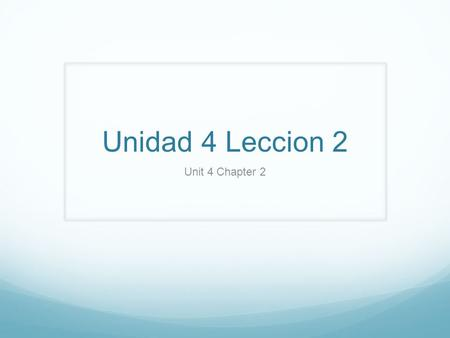 Unidad 4 Leccion 2 Unit 4 Chapter 2.