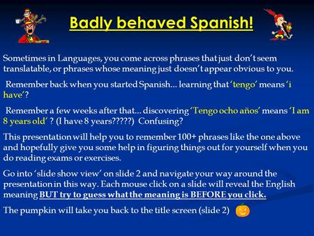 Badly behaved Spanish! Sometimes in Languages, you come across phrases that just dont seem translatable, or phrases whose meaning just doesnt appear obvious.