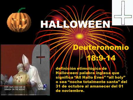 HALLOWEEN Deuteronomio 18:9-14 definición etimológica de Halloween: palabra inglesa que significa All Hallo Even all holy o sea noche totalmente santa.