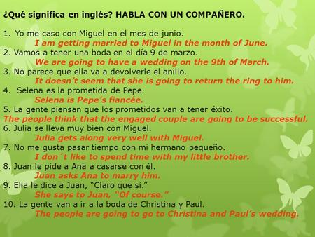¿Qué significa en inglés? HABLA CON UN COMPAÑERO. 1.Yo me caso con Miguel en el mes de junio. I am getting married to Miguel in the month of June. 2. Vamos.