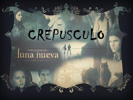 CREPUSCULO.