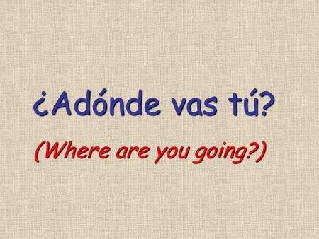 ¿Adónde vas tú? (Where are you going?). el baile.