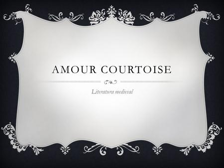 Amour Courtoise Literatura medieval.