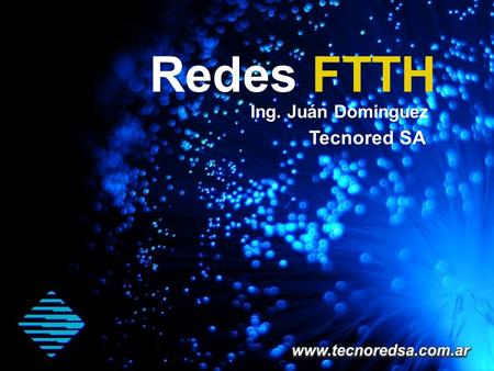 Redes FTTH Tecnored SA Ing. Juán Dominguez