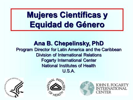 Mujeres Científicas y Equidad de Género Ana B. Chepelinsky, PhD Program Director for Latin America and the Caribbean Division of International Relations.
