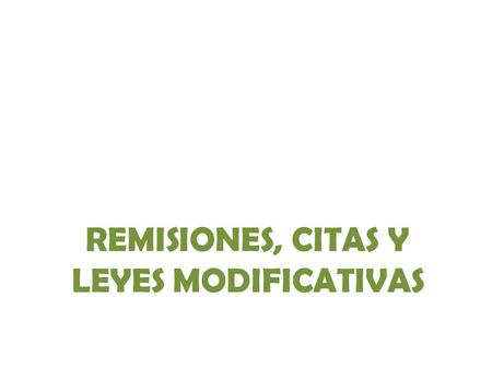 REMISIONES, CITAS Y LEYES MODIFICATIVAS