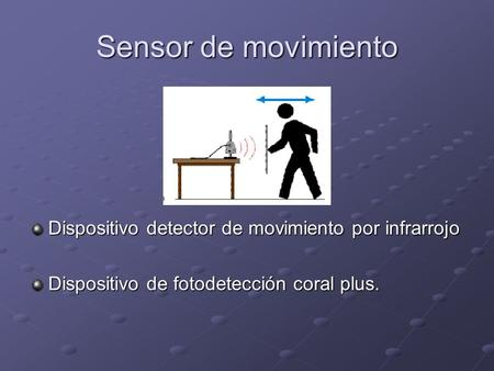 Sensor de movimiento Dispositivo detector de movimiento por infrarrojo Dispositivo de fotodetección coral plus.