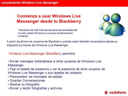 Acciones Semanales Distribución Acreditada 15 de noviembre de 2007 Lanzamiento Windows Live Messenger Comienza a usar Windows Live Messenger desde tu Blackberry.