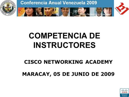COMPETENCIA DE INSTRUCTORES CISCO NETWORKING ACADEMY MARACAY, 05 DE JUNIO DE 2009.