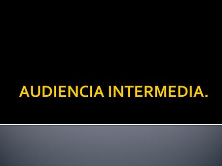 AUDIENCIA INTERMEDIA..