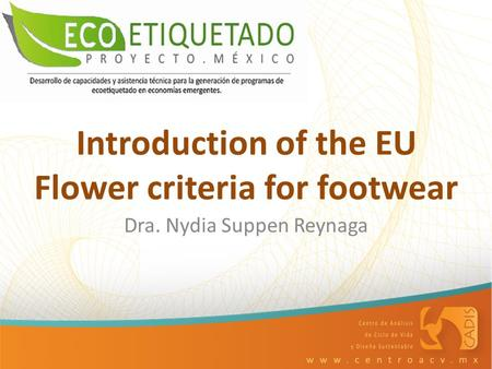 Introduction of the EU Flower criteria for footwear Dra. Nydia Suppen Reynaga.