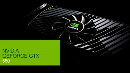 © NVIDIA Confidential – Do Not Distribute 1 NVIDIA GEFORCE GTX 560.