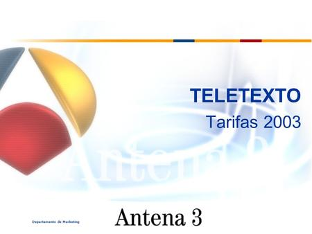 Departamento de Marketing TELETEXTO Tarifas 2003.