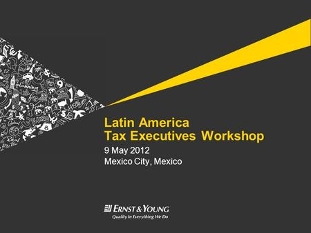 Latin America Tax Executives Workshop 9 May 2012 Mexico City, Mexico.