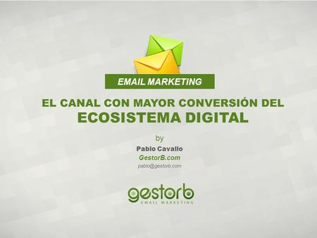 MARKETING EL CANAL CON MAYOR CONVERSIÓN DEL ECOSISTEMA DIGITAL GestorB.com by Pablo Cavallo.