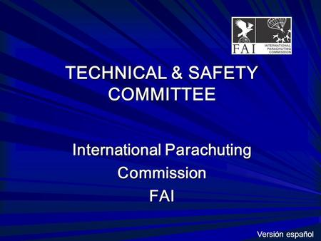 TECHNICAL & SAFETY COMMITTEE International Parachuting CommissionFAI Versión español.