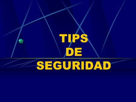 TIPS DE SEGURIDAD.