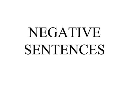 NEGATIVE SENTENCES Differences between English and Spanish negative sentences Spanish makes a simple negative sentence by placing no in front of the.