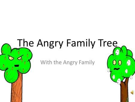 The Angry Family Tree With the Angry Family This TV programme is so boring… lets watch football! Este programa es súper aburrido... ¡Vamos a ver el fútbol!
