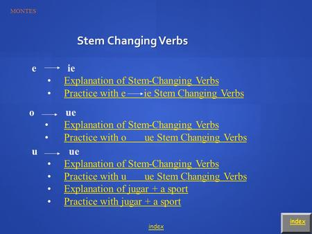 Stem Changing Verbs index e ie Explanation of Stem-Changing Verbs Practice with e ie Stem Changing Verbs o ue Explanation of Stem-Changing Verbs Practice.