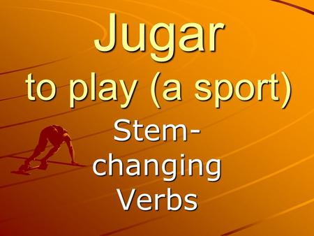 Jugar to play (a sport) Stem-changing Verbs.