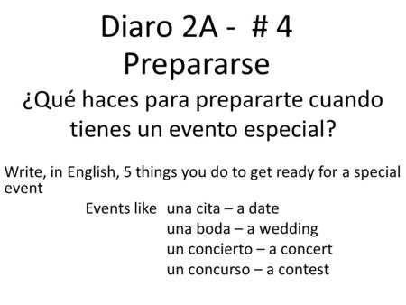 Write, in English, 5 things you do to get ready for a special event Events like una cita – a date una boda – a wedding un concierto – a concert un concurso.