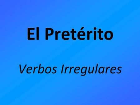 Verbos Irregulares El Pretérito. i – stem hacer – hic-**= did, made querer – quis-=tried no querer= refused venir – vin-=came ** In the él/ella/Ud preterite.