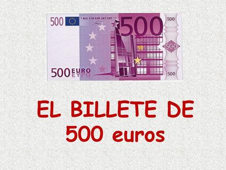 EL BILLETE DE 500 euros.