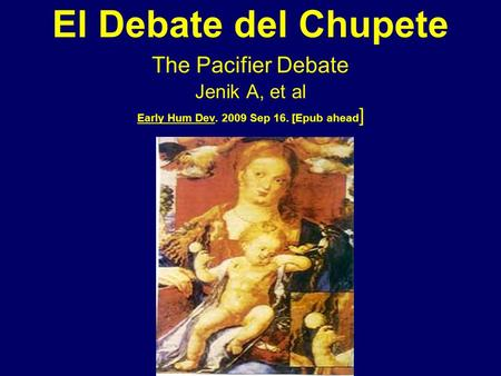 El Debate del Chupete The Pacifier Debate Jenik A, et al Early Hum Dev. 2009 Sep 16. [Epub ahead ]