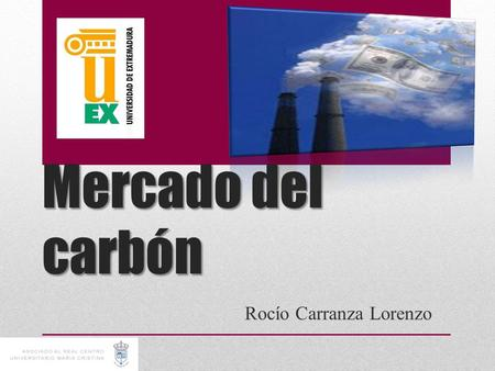 Mercado del carbón Rocío Carranza Lorenzo. Índice Mercado regulado de Carbono Mercado regulado de Carbono Mecanismos flexibles Mecanismos flexibles -