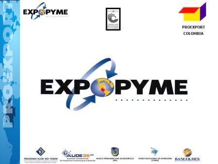 PROEXPORT COLOMBIA. PROEXPORT COLOMBIA Importancia de las Pymes Fuente: Organismo de apoyo a las Pymes de cada país. Año 2000.Small and Medium-sized Enterprises,