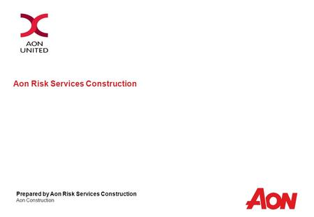 Aon Risk Services Construction Prepared by Aon Risk Services Construction Aon Construction.