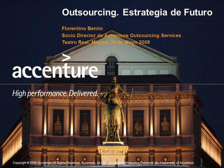 Copyright © 2008 Accenture All Rights Reserved. Accenture, its logo, and High Performance Delivered are trademarks of Accenture. Outsourcing. Estrategia.