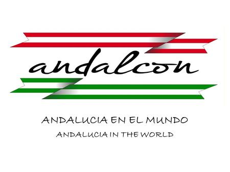 ANDALUCIA EN EL MUNDO ANDALUCIA IN THE WORLD. EMPRESA DEDICADA AL MERCADO INTERNACIONAL COMPANY DEDICATED TO INTERNATIONAL MARKET.
