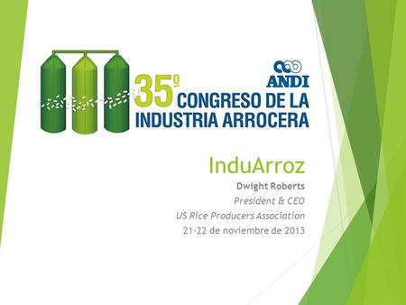 InduArroz Dwight Roberts President & CEO US Rice Producers Association 21-22 de noviembre de 2013.