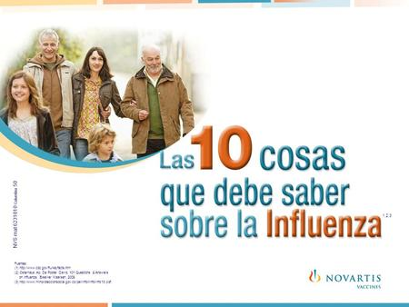 1,2 1,2,3 Fuentes: (1)  (2) Osterhaus Ab, De Pooter David, 101 Questions & Answers on Influenza. Elsevier Maarsen. 2009.