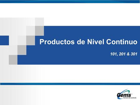 Productos de Nivel Continuo 101, 201 & 301. Continuous Level Products 101, 201 & 301 Vistazo General del Grupo de Productos Vistazo General del Grupo.