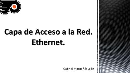Capa de Acceso a la Red. Ethernet.