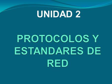 PROTOCOLOS Y ESTANDARES DE RED